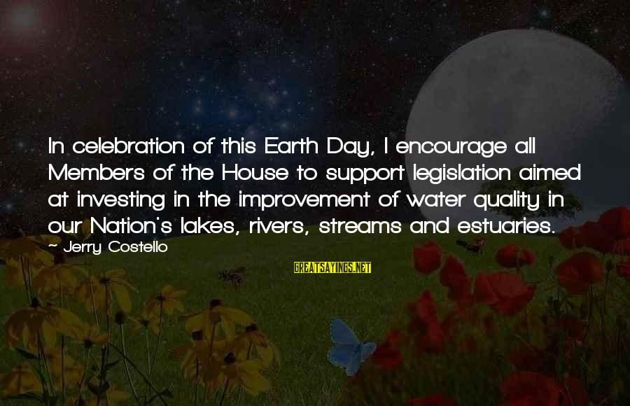 Earth's Water Sayings By Jerry Costello: In celebration of this Earth Day, I encourage all Members of the House to support