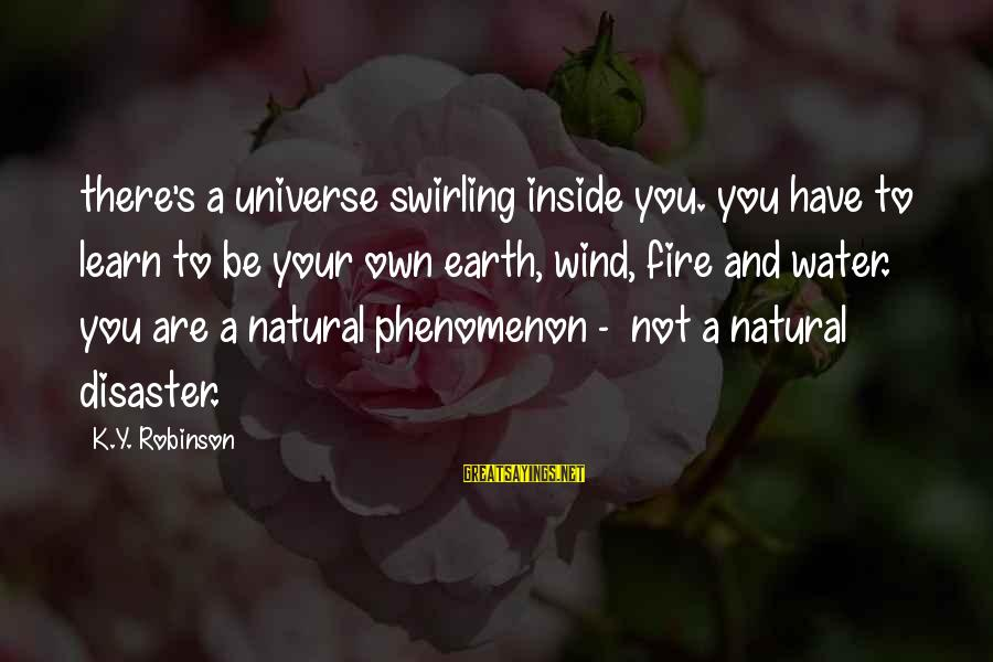 Earth's Water Sayings By K.Y. Robinson: there's a universe swirling inside you. you have to learn to be your own earth,