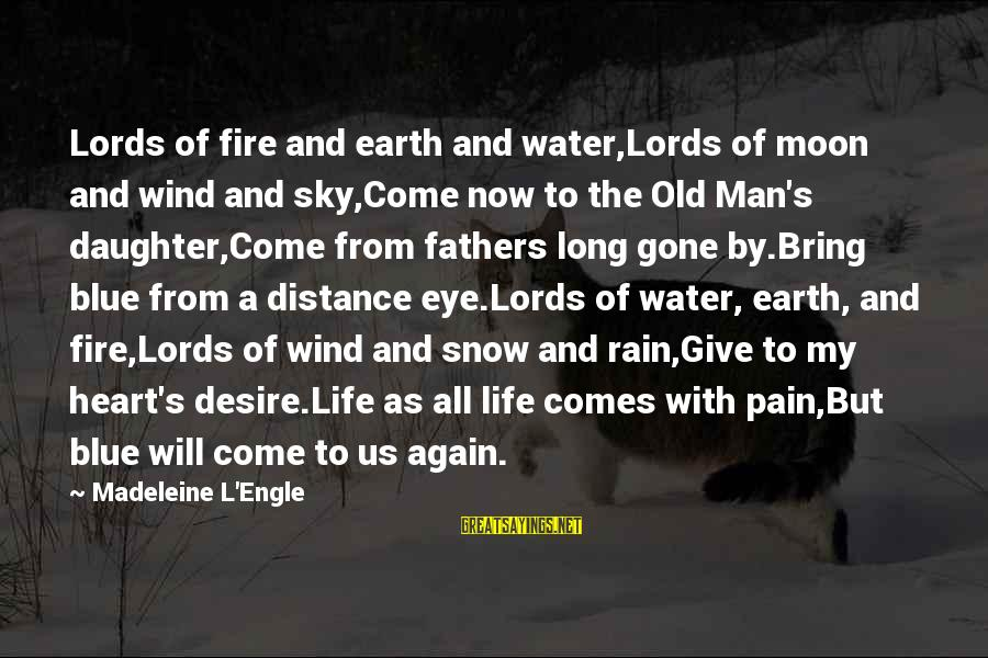 Earth's Water Sayings By Madeleine L'Engle: Lords of fire and earth and water,Lords of moon and wind and sky,Come now to