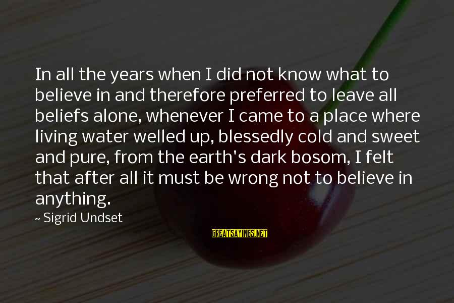 Earth's Water Sayings By Sigrid Undset: In all the years when I did not know what to believe in and therefore