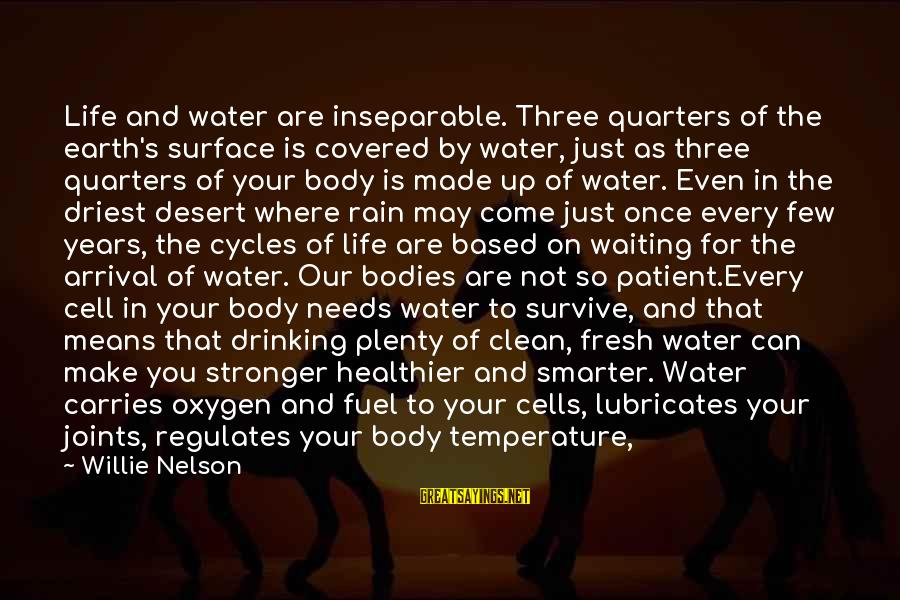 Earth's Water Sayings By Willie Nelson: Life and water are inseparable. Three quarters of the earth's surface is covered by water,