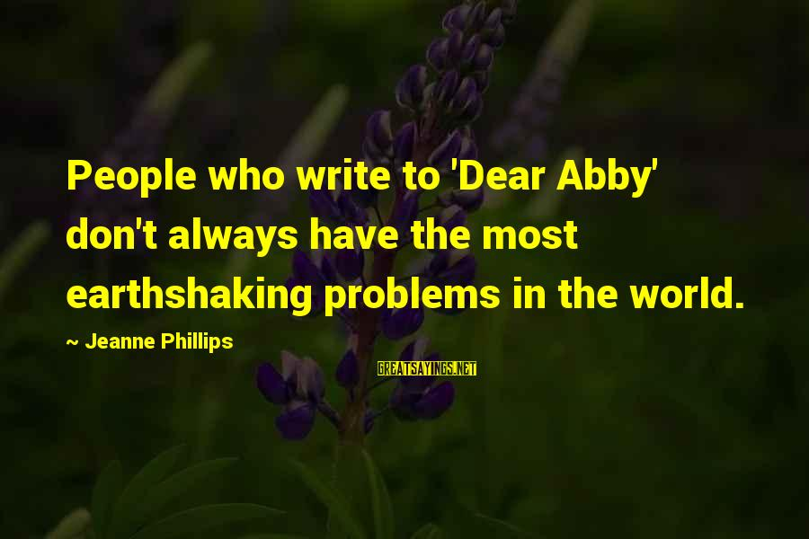 Earthshaking Sayings By Jeanne Phillips: People who write to 'Dear Abby' don't always have the most earthshaking problems in the