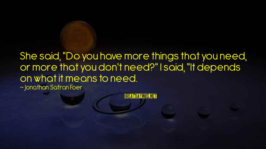 """Eart's Sayings By Jonathan Safran Foer: She said, """"Do you have more things that you need, or more that you don't"""