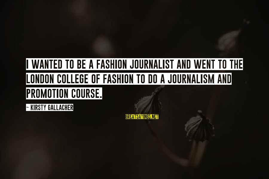Eart's Sayings By Kirsty Gallacher: I wanted to be a fashion journalist and went to the London College of Fashion