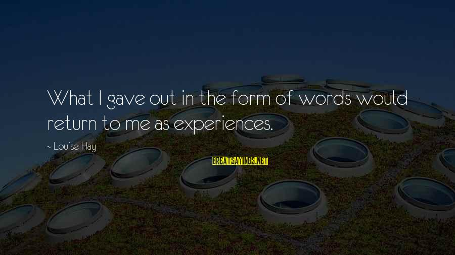 Eart's Sayings By Louise Hay: What I gave out in the form of words would return to me as experiences.