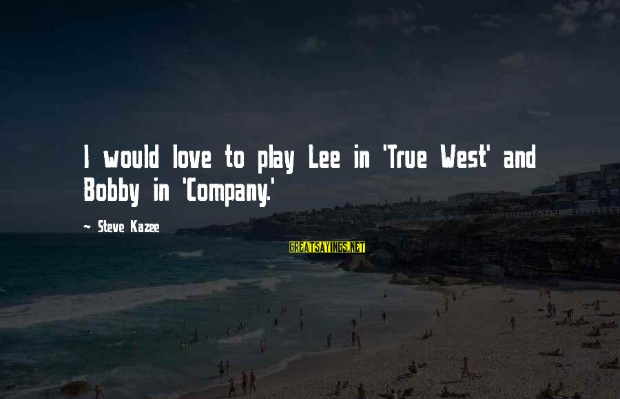 Eart's Sayings By Steve Kazee: I would love to play Lee in 'True West' and Bobby in 'Company.'