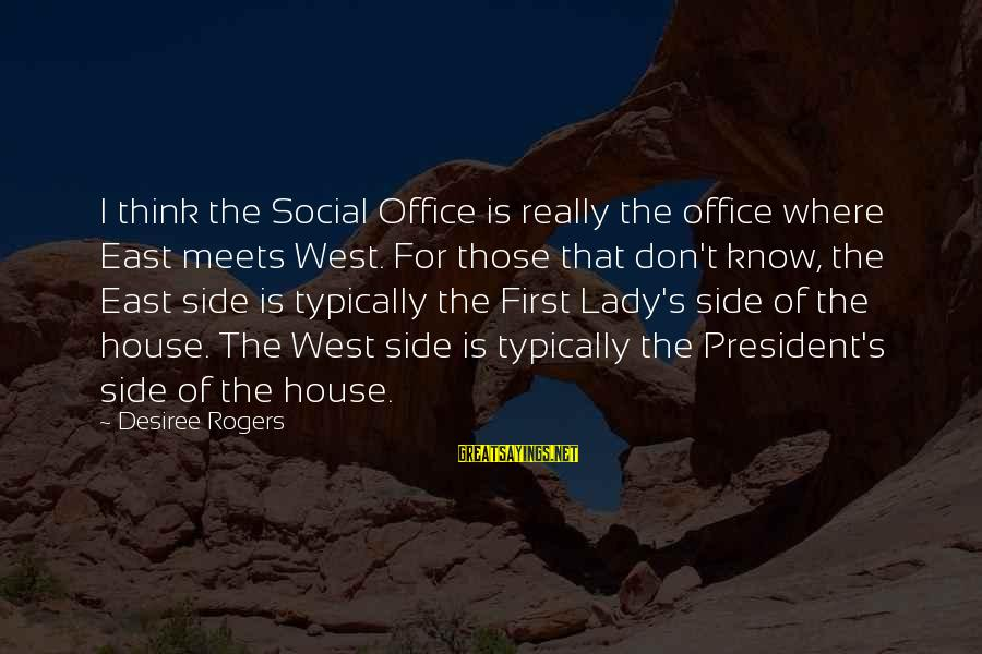 East Meets West Sayings By Desiree Rogers: I think the Social Office is really the office where East meets West. For those
