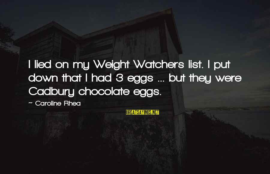 Easter Chocolate Sayings By Caroline Rhea: I lied on my Weight Watchers list. I put down that I had 3 eggs