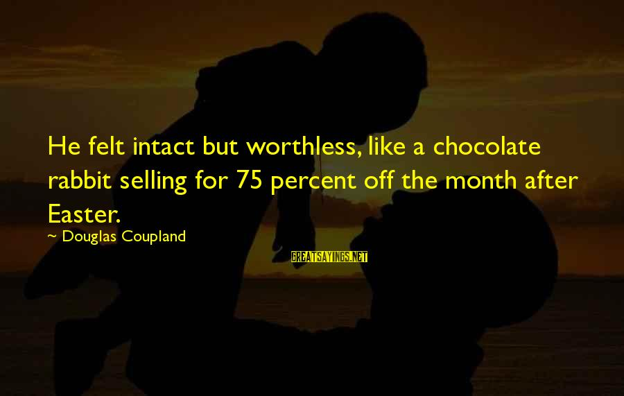 Easter Chocolate Sayings By Douglas Coupland: He felt intact but worthless, like a chocolate rabbit selling for 75 percent off the
