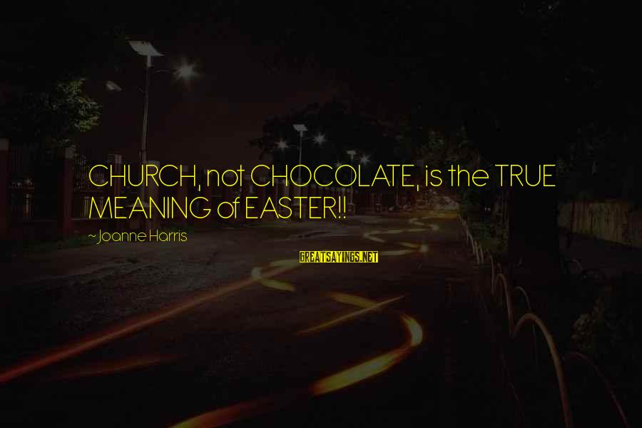Easter Chocolate Sayings By Joanne Harris: CHURCH, not CHOCOLATE, is the TRUE MEANING of EASTER!!