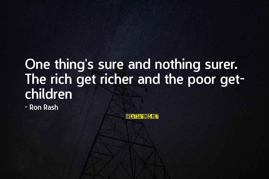 Easter Chocolate Sayings By Ron Rash: One thing's sure and nothing surer. The rich get richer and the poor get- children