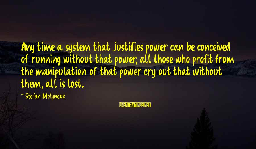 Easter Chocolate Sayings By Stefan Molyneux: Any time a system that justifies power can be conceived of running without that power,
