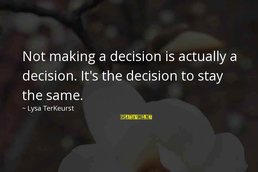 Easter Dessert Sayings By Lysa TerKeurst: Not making a decision is actually a decision. It's the decision to stay the same.