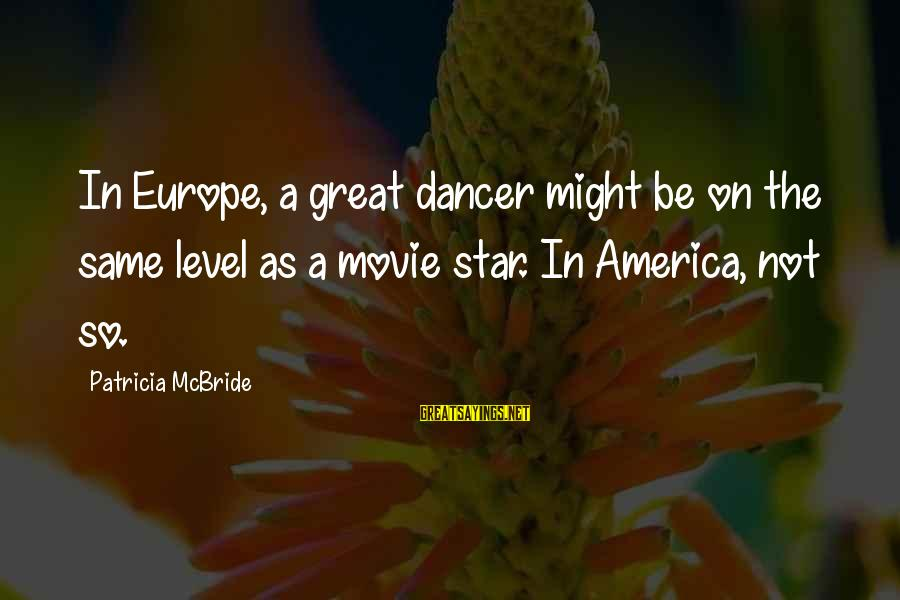 Easter Dessert Sayings By Patricia McBride: In Europe, a great dancer might be on the same level as a movie star.