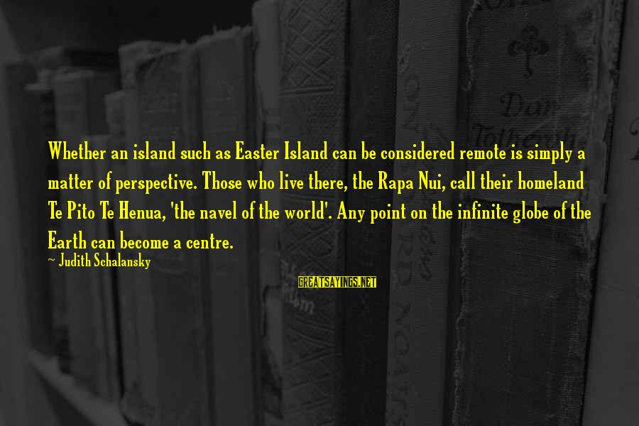 Easter Island Sayings By Judith Schalansky: Whether an island such as Easter Island can be considered remote is simply a matter