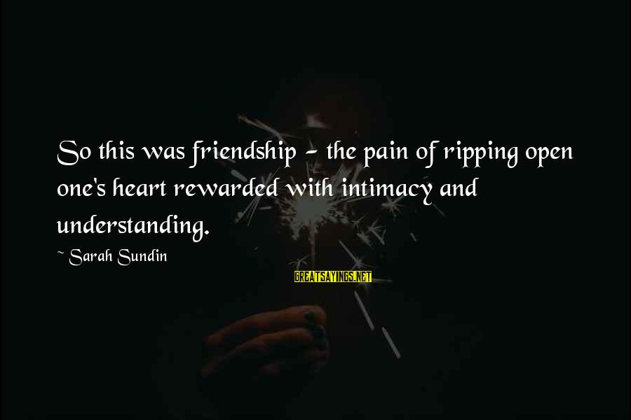 Easter Island Sayings By Sarah Sundin: So this was friendship - the pain of ripping open one's heart rewarded with intimacy