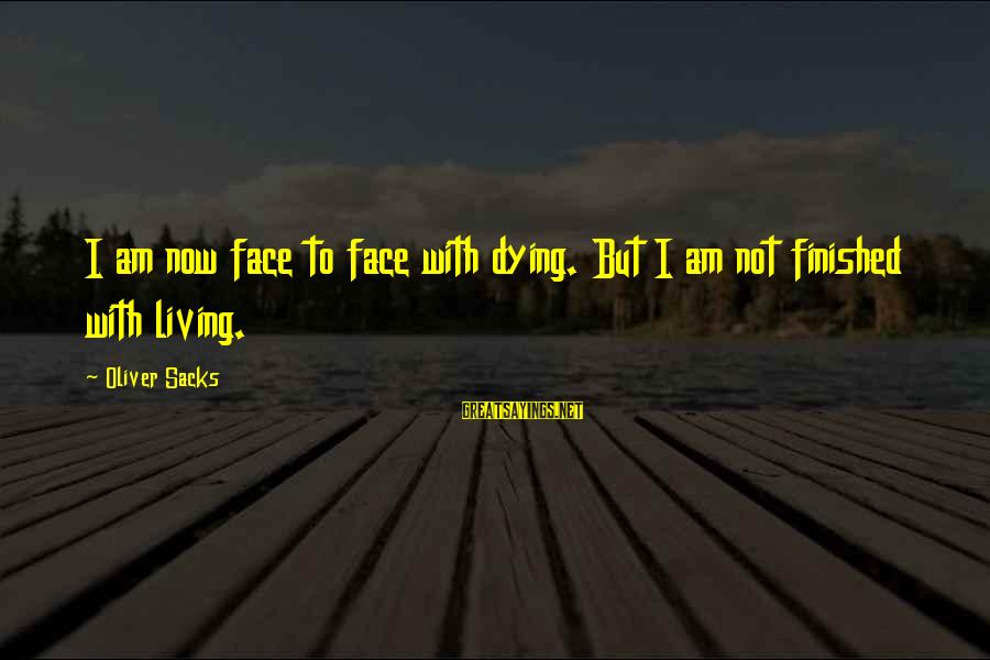 Easter Sunday Bulletin Sayings By Oliver Sacks: I am now face to face with dying. But I am not finished with living.