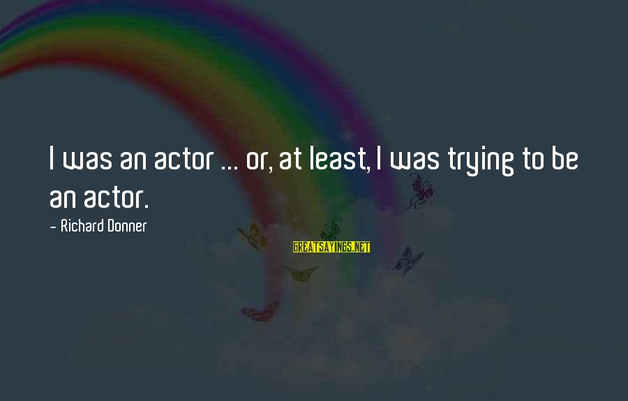 Easter Sunday Bulletin Sayings By Richard Donner: I was an actor ... or, at least, I was trying to be an actor.