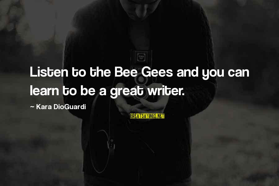 Easter Weekend Sayings By Kara DioGuardi: Listen to the Bee Gees and you can learn to be a great writer.