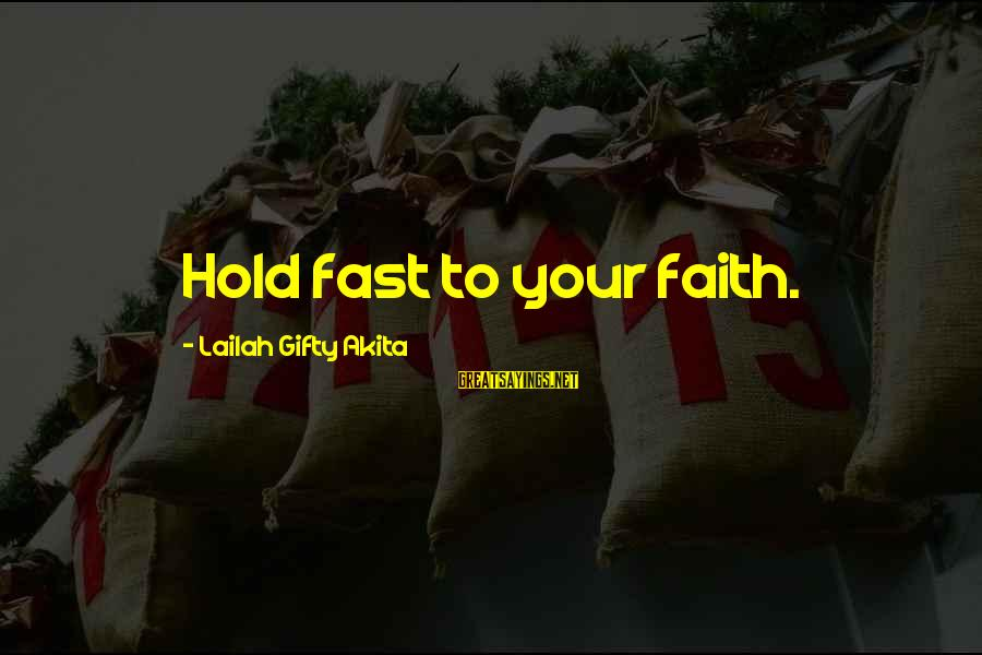 Easter Weekend Sayings By Lailah Gifty Akita: Hold fast to your faith.