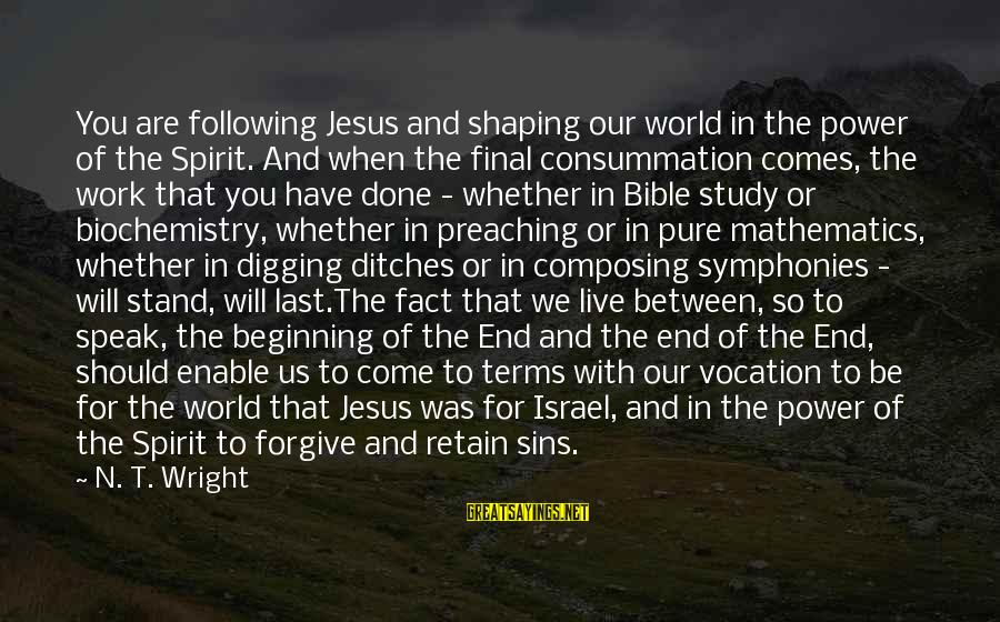 Eastertide Sayings By N. T. Wright: You are following Jesus and shaping our world in the power of the Spirit. And