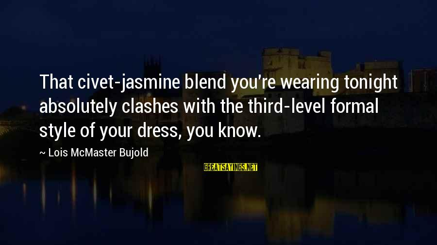 Easy To Complain Sayings By Lois McMaster Bujold: That civet-jasmine blend you're wearing tonight absolutely clashes with the third-level formal style of your