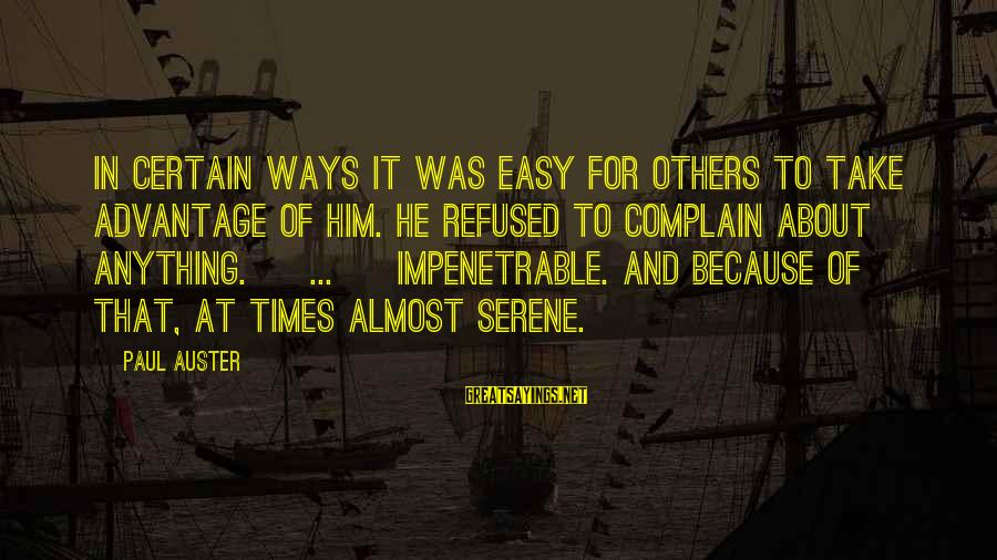 Easy To Complain Sayings By Paul Auster: In certain ways it was easy for others to take advantage of him. He refused