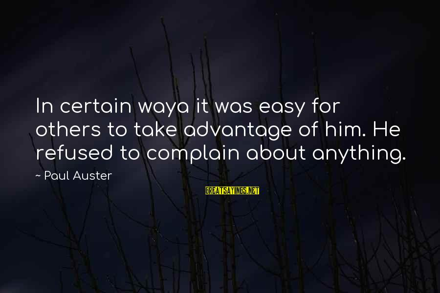 Easy To Complain Sayings By Paul Auster: In certain waya it was easy for others to take advantage of him. He refused