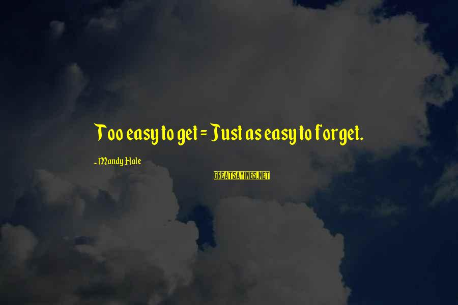 Easy To Get Hard To Forget Sayings By Mandy Hale: Too easy to get = Just as easy to forget.