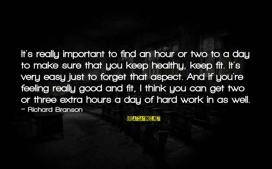 Easy To Get Hard To Forget Sayings By Richard Branson: It's really important to find an hour or two to a day to make sure