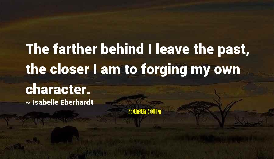 Eberhardt Sayings By Isabelle Eberhardt: The farther behind I leave the past, the closer I am to forging my own