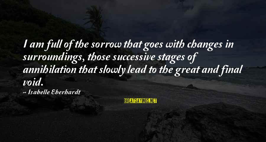 Eberhardt Sayings By Isabelle Eberhardt: I am full of the sorrow that goes with changes in surroundings, those successive stages