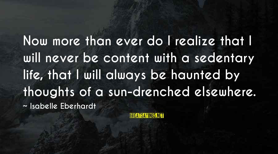 Eberhardt Sayings By Isabelle Eberhardt: Now more than ever do I realize that I will never be content with a