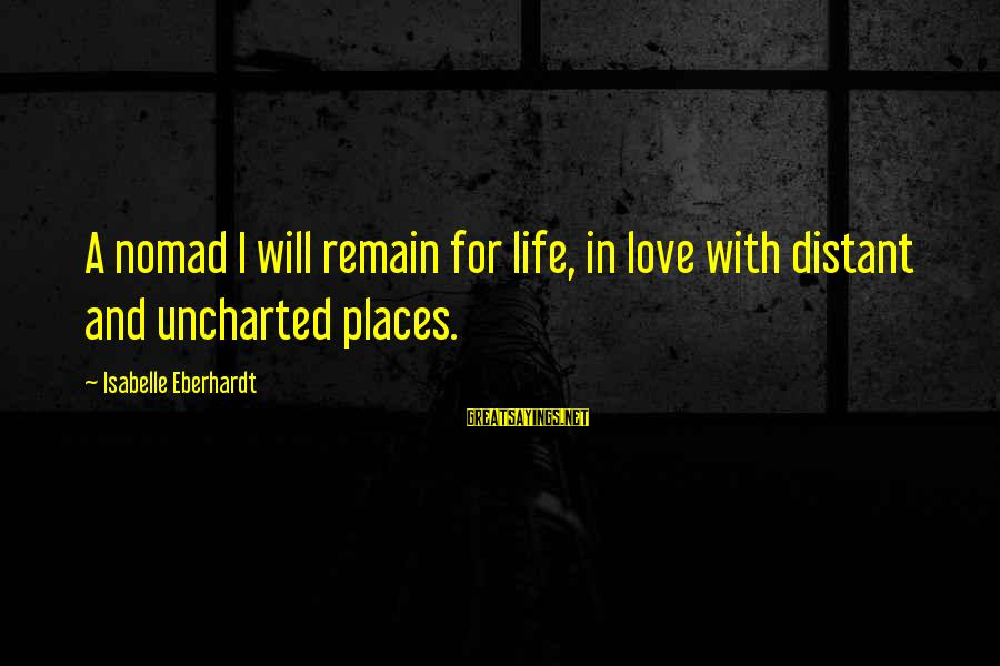 Eberhardt Sayings By Isabelle Eberhardt: A nomad I will remain for life, in love with distant and uncharted places.