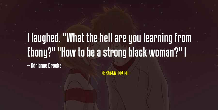 """Ebony Sayings By Adrianne Brooks: I laughed. """"What the hell are you learning from Ebony?"""" """"How to be a strong"""