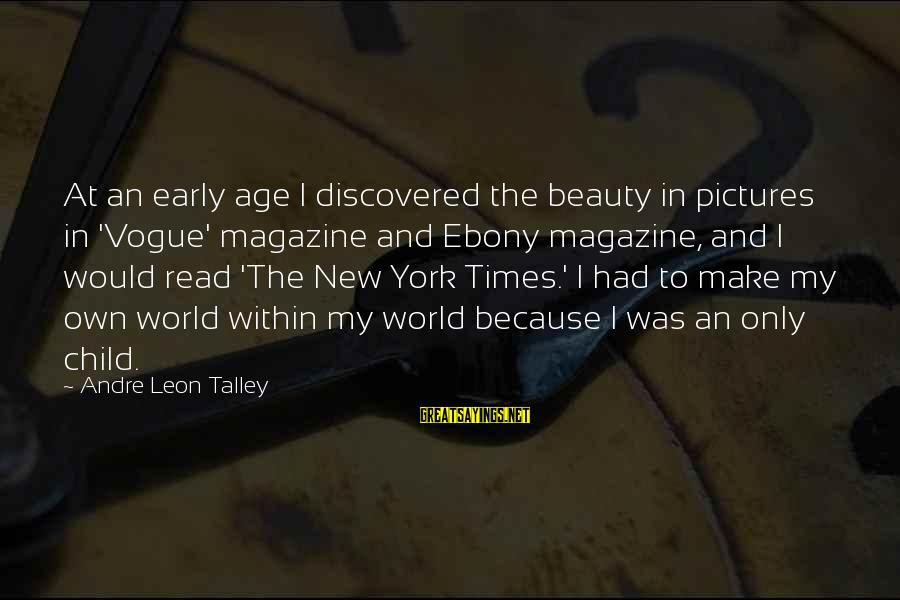 Ebony Sayings By Andre Leon Talley: At an early age I discovered the beauty in pictures in 'Vogue' magazine and Ebony