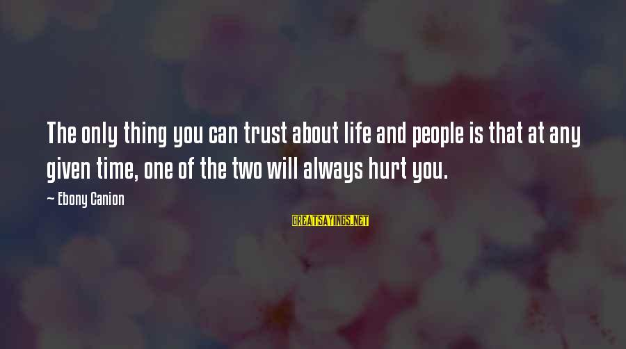 Ebony Sayings By Ebony Canion: The only thing you can trust about life and people is that at any given