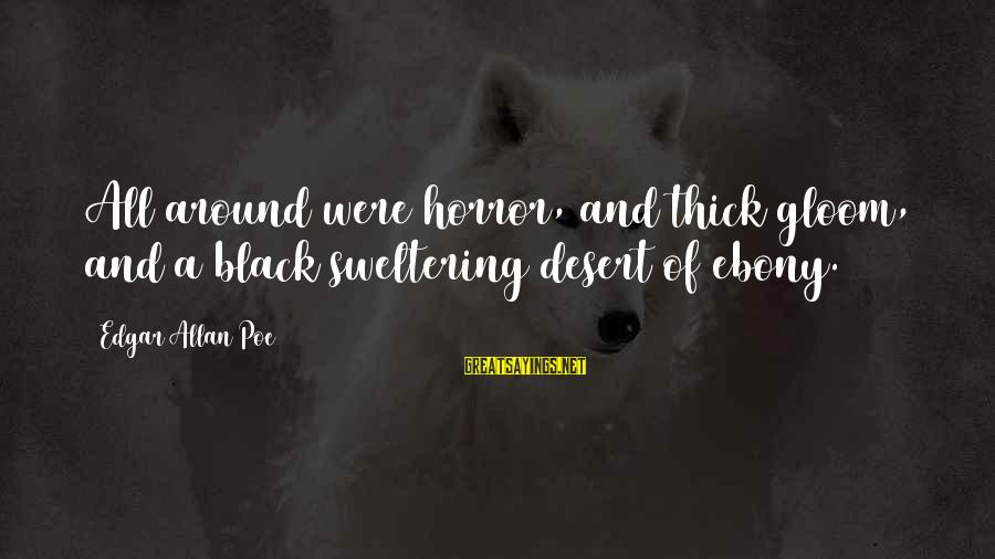 Ebony Sayings By Edgar Allan Poe: All around were horror, and thick gloom, and a black sweltering desert of ebony.