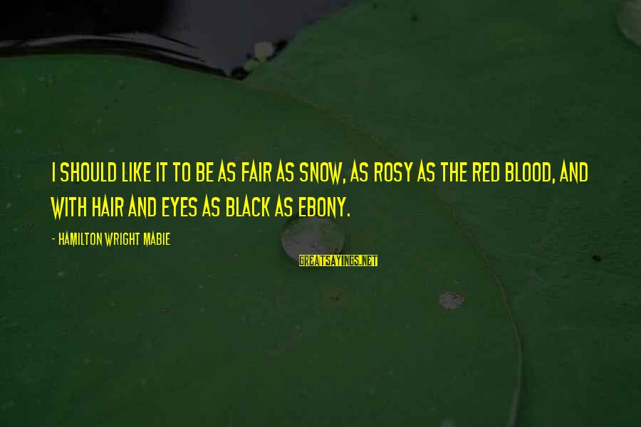 Ebony Sayings By Hamilton Wright Mabie: I should like it to be as fair as snow, as rosy as the red