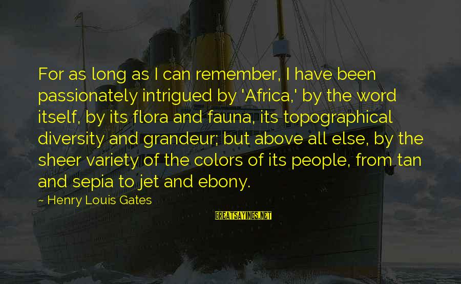 Ebony Sayings By Henry Louis Gates: For as long as I can remember, I have been passionately intrigued by 'Africa,' by
