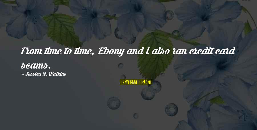 Ebony Sayings By Jessica N. Watkins: From time to time, Ebony and I also ran credit card scams.