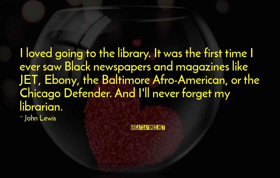 Ebony Sayings By John Lewis: I loved going to the library. It was the first time I ever saw Black