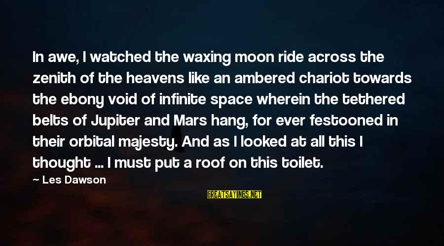 Ebony Sayings By Les Dawson: In awe, I watched the waxing moon ride across the zenith of the heavens like