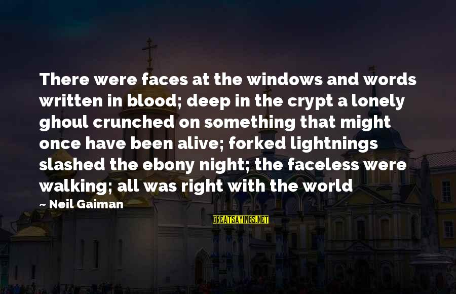 Ebony Sayings By Neil Gaiman: There were faces at the windows and words written in blood; deep in the crypt