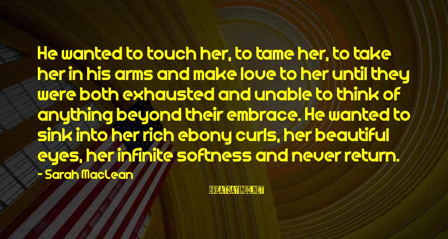 Ebony Sayings By Sarah MacLean: He wanted to touch her, to tame her, to take her in his arms and