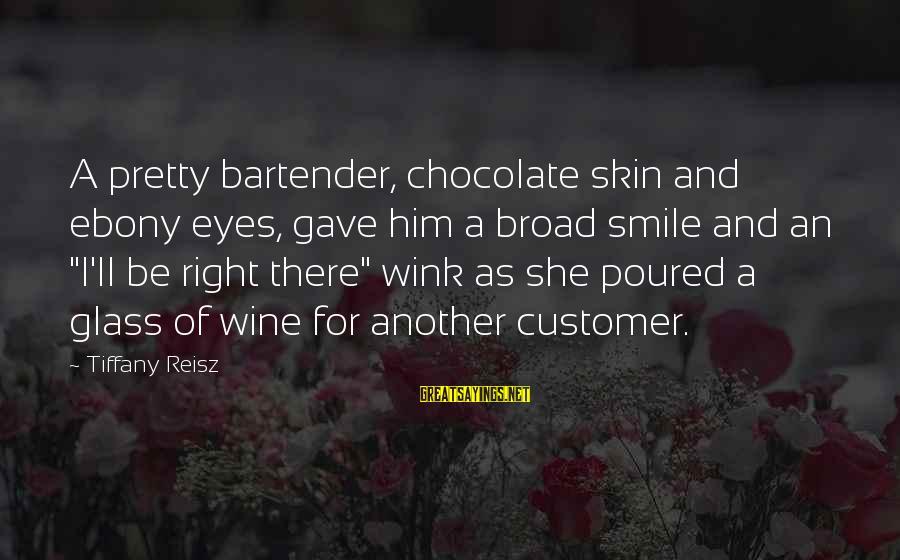 Ebony Sayings By Tiffany Reisz: A pretty bartender, chocolate skin and ebony eyes, gave him a broad smile and an