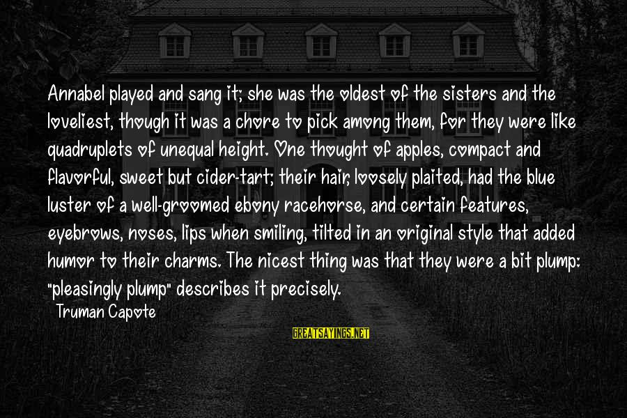 Ebony Sayings By Truman Capote: Annabel played and sang it; she was the oldest of the sisters and the loveliest,