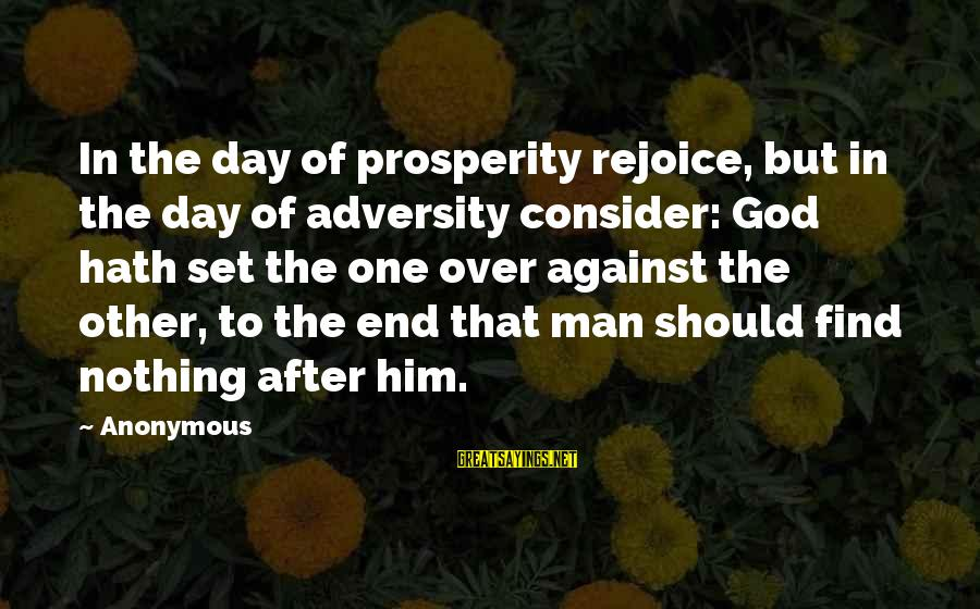 Ecclesiastes Sayings By Anonymous: In the day of prosperity rejoice, but in the day of adversity consider: God hath
