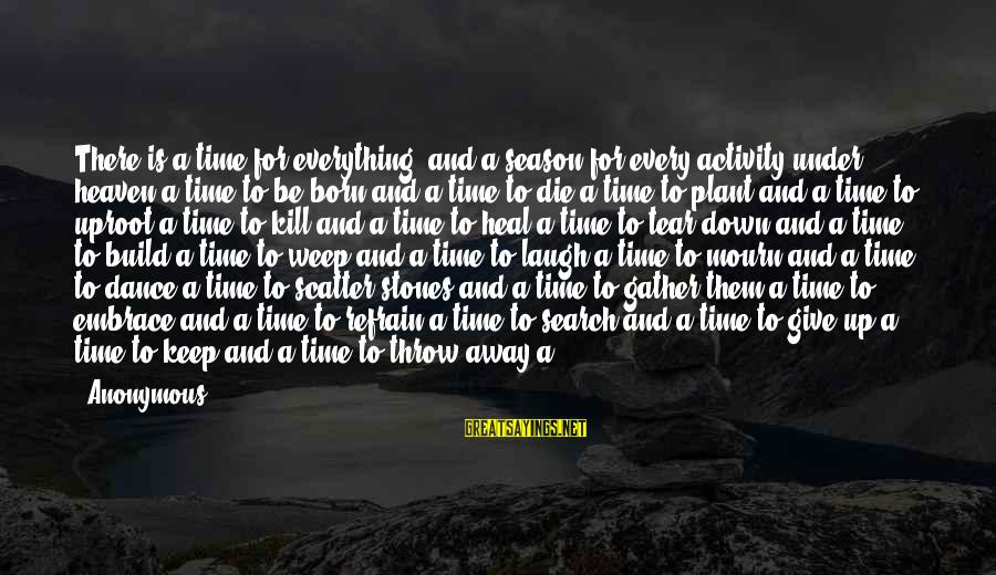 Ecclesiastes Sayings By Anonymous: There is a time for everything, and a season for every activity under heaven:a time