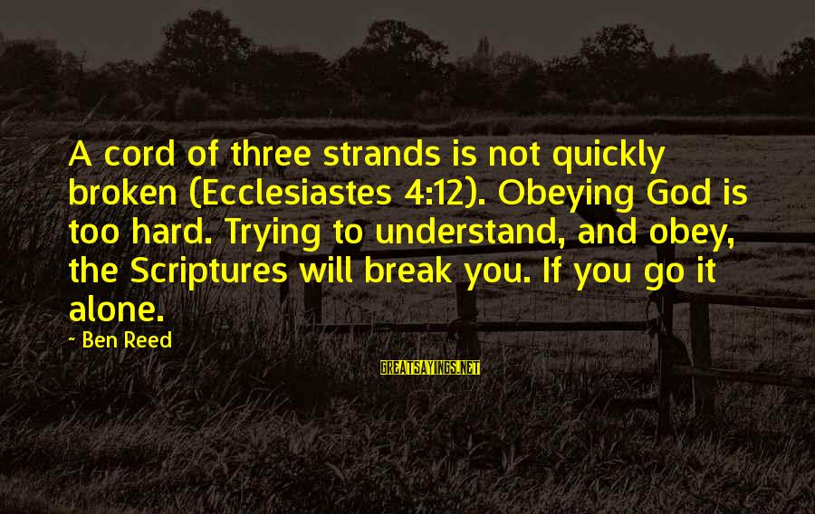Ecclesiastes Sayings By Ben Reed: A cord of three strands is not quickly broken (Ecclesiastes 4:12). Obeying God is too